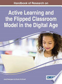 Handbook of Research on Active Learning and the Flipped Classroom Model in the Digital Age