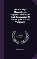 The Principal Navigations  Voyages  Traffiques  and Discoveries of the English Nation  Volume 16
