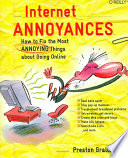 """Internet Annoyances: How to Fix the Most Annoying Things about Going Online"" by Preston Gralla"