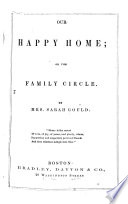 Our Happy Home  Or  The Family Circle Book