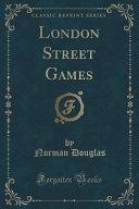 London Street Games (Classic Reprint)