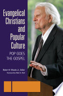 Evangelical Christians and Popular Culture: Pop Goes the Gospel [3 volumes]
