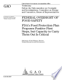 Federal Oversight of Food Safety: FDA's Food Protection Plan Proposes Positive First Steps, But Capacity to Carry Them Out Is Critical
