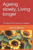 Ageing Slowly, Living Longer