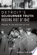 Detroit   s Sojourner Truth Housing Riot of 1942