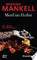 Mord im Herbst  : Ein Fall für Kurt Wallander Mit einem Nachwort des Autors