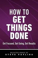 How to Get Things Done - Get Focused, Get Going, Get Results
