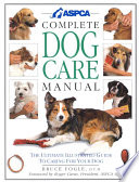 """ASPCA Complete Dog Care Manual"" by Bruce Fogle, American Society for the Prevention of Cruelty to Animals"