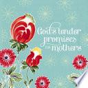 God s Tender Promises for Mothers Book