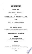 Sermons Delivered Before the First Society of Unitarian Christians in the City of Philadelphia