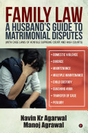 Family Law: A Husband's Guide to Matrimonial Disputes • Domestic Violence • Divorce • Maintenance • Multiple Maintenance • Child Custody • Quashing 498A • Transfer of Case • Perjury (with case laws of Hon'ble Supreme Court and High Courts) Pdf/ePub eBook