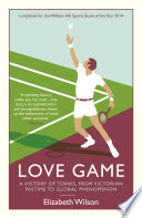 """Love Game: A History of Tennis, from Victorian Pastime to Global Phenomenon"" by Elizabeth Wilson"