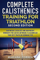 Complete Calisthenics Training for Triathlon Second Edition
