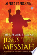 The Life And Times Of Jesus The Messiah