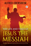 The Life and Times of Jesus the Messiah Pdf/ePub eBook