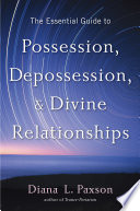 The Essential Guide to Possession  Depossession  and Divine Relationships