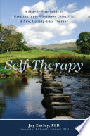 """""""Self-Therapy: A Step-By-Step Guide to Creating Inner Wholeness Using Ifs, a New, Cutting-Edge Therapy"""" by Jay Earley"""