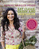 Supercharged Food  Eat Clean  Green and Vegetarian