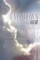 Fall Down and Worship Him