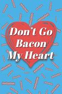 Don t Go Bacon My Heart Rollin  They Hatin