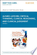 """""""Critical Thinking, Clinical Reasoning, and Clinical Judgment E-Book: A Practical Approach"""" by Rosalinda Alfaro-LeFevre"""