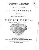 Compilazione delle prove di discendenza della nobile famiglia Medici Caula [Alphonsus Biondini, Aloysius Nocetti, Joseph Azzolini]