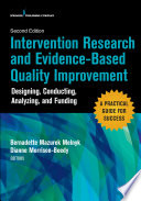 """Intervention Research and Evidence-Based Quality Improvement, Second Edition: Designing, Conducting, Analyzing, and Funding"" by Bernadette Mazurek Melnyk, PhD, APRN-CNP, FAANP, FNAP, FAAN, Dianne Morrison-Beedy, PhD, RN, WHNP, FNAP, FAANP, FAAN"