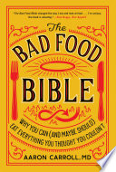 """The Bad Food Bible: Why You Can (and Maybe Should) Eat Everything You Thought You Couldn't"" by Aaron Carroll, Nina Teicholz"