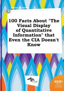 100 Facts about the Visual Display of Quantitative Information That Even the Cia Doesn t Know