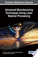 Advanced Manufacturing Techniques Using Laser Material Processing