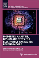 Modeling  Analysis  Design and Testing for Electronics Packaging Beyond Moore