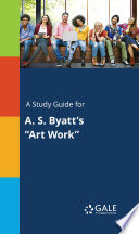 A Study Guide for A  S  Byatt s  Art Work