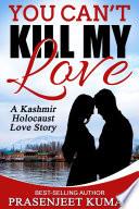 You Can't Kill My Love: A Kashmir Holocaust Love Story