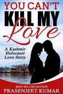You Can t Kill My Love  A Kashmir Holocaust Love Story