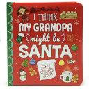 I Think My Grandpa Is Santa