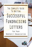 The Complete Guide To Writing Successful Fundraising Letters For Your Nonprofit Organization Book PDF