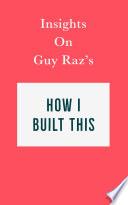 Insights on Guy Raz s How I Built This