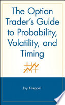 The Option Trader s Guide to Probability  Volatility  and Timing