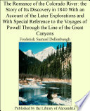 The Romance of the Colorado River  the Story of Its Discovery in 1840 With an Account of the Later Explorations and With Special Reference to the Voyages of Powell Through the Line of the Great Canyons