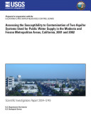 Assessing the Susceptibility to Contamination of Two Aquifer Systems Used for Public Water Supply in the Modesto and Fresno Metropolitan Areas, California, 2001 and 2002