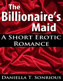 The Billionaire s Maid  A Short Erotic Romance