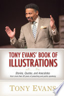 """Tony Evans' Book of Illustrations: Stories, Quotes, and Anecdotes from More Than 30 Years of Preaching and Public Speaking"" by Tony Evans"