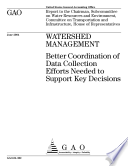 Watershed Management Better Coordination Of Data Collection Efforts Needed To Support Key Decisions Report To The Chairman Subcommittee On Water Resources And Environment Committee On Transportation And Infrastructure House Of Representatives  Book PDF