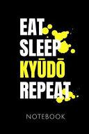 Eat Sleep Kyudo Repeat Notebook    Notizbuch Mit 110 Linierten Seiten   Format 6x9 Din A5   Soft Cover Matt   Klick Auf Den Autorennamen F  r Mehr Desi