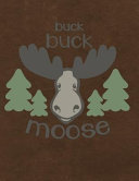 Buck Buck Moose: Notebook, Journal, Diary Or Sketchbook with Wide Ruled Paper