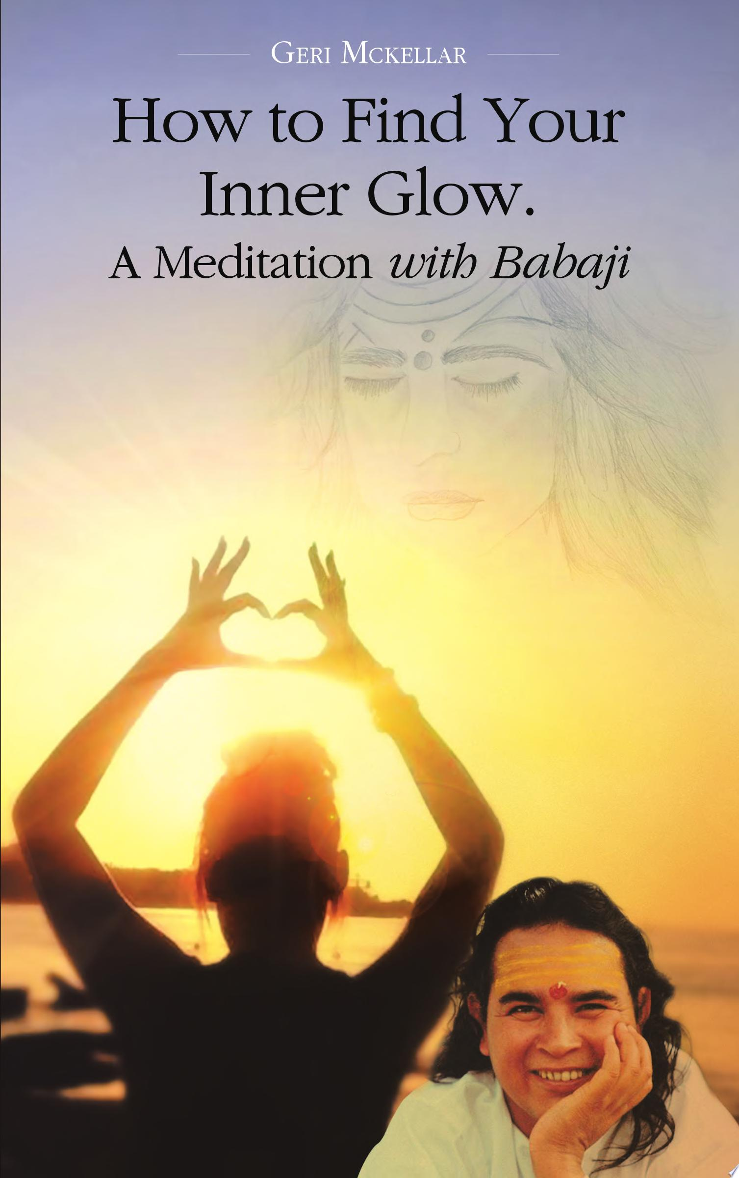 How to Find Your Inner Glow  A Meditation with Babaji