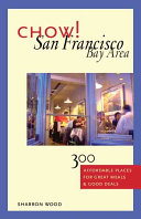 Chow! San Francisco Bay Area: 300 Affordable Places for Great Meals ...