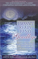 I Wasn t Ready to Say Goodbye  Revised  Updated and Expanded Edition