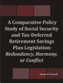 A Comparative Policy Study of Social Security and Tax Deferred Retirement Savings Plan Legislation  Redundancy  Harmony  or Conflict