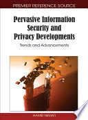 Pervasive Information Security and Privacy Developments  Trends and Advancements